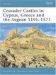 Cover of Crusader Castles in Cyprus, Greece and the Aegean 1191-1571