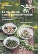 Cover of La mia cucina con le piante selvatiche. Riconoscere, raccogliere e cucinare le erbe spontanee