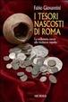 Cover of I tesori nascosti di Roma. La millenaria caccia alle ricchezze sepolte