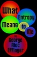 Cover of What Entropy Means to Me