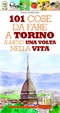 Cover of 101 cose da fare a Torino almeno una volta nella vita