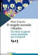 Cover of Il vangelo secondo i Beatles. Da Mosè ai giorni nostri passando per Liverpool