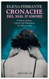 Cover of Cronache del mal d'amore: L'amore molesto-I giorni dell'abbandono-La figlia oscura