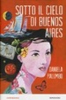 Cover of Sotto il cielo di Buenos Aires