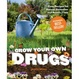 Cover of Grow Your Own Drugs: Easy Recipes for Natural Remedies and Beauty Fixes