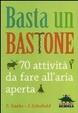Cover of Basta un bastone. 70 attività da fare all'aria aperta