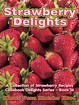 Cover of Strawberry Delights Cookbook