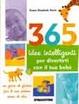 Cover of Trecentosessantacinque idee intelligenti per divertirti con il tuo bebè