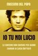 Cover of Io tu noi Lucio