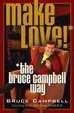 Cover of Make Love! the Bruce Campbell Way