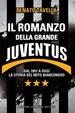 Cover of Il romanzo della grande Juventus. Dal 1897 a oggi. La storia del mito bianconero