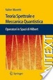 Cover of Teoria spettrale e meccanica quantistica. Operatori di spazi di Hilbert