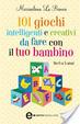 Cover of 101 giochi intelligenti e creativi da fare con il tuo bambino
