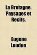 Cover of La Bretagne. Paysages Et Rcits.