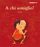 Cover of A chi somiglio?