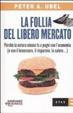 Cover of La follia del libero mercato. Perché la natura umana fa a pugni con l'economia (e con il benessere, il risparmio, la salute...)