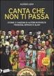 Cover of Canta che non ti passa. Storie e canzoni di autori in rivolta francesi, ispanici e slavi. Con CD Audio