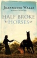 Cover of Half Broke Horses