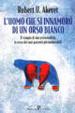 Cover of L' uomo che si innamorò dell'orso bianco