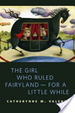 Cover of The Girl Who Ruled Fairyland--For a Little While