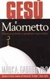 Cover of Gesù e Maometto. Differenze profonde e somiglianze sorprendenti