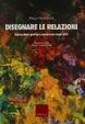 Cover of Disegnare le relazioni. Espressione grafica e conoscenza degli altri