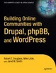 Cover of Building Online Communities With Drupal, phpBB, and WordPress