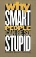 Cover of Why Smart People Can be So Stupid