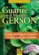 Cover of Guarire con il metodo Gerson. Come sconfiggere il cancro e le altre malattie croniche. Con DVD: