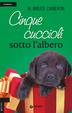 Cover of Cinque cuccioli sotto l'albero