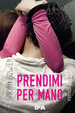Cover of Prendimi per mano