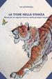 Cover of La tigre nella stanza. Manuale di sopravvivenza nella giungla umana