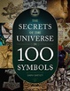 Cover of The Secrets of the Universe in 100 Symbols