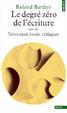 Cover of Le degré zéro de l'écriture, suivi de Nouveaux essais critiques