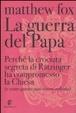 Cover of La guerra del Papa. Perché la crociata segreta di Ratzinger ha compromesso la Chiesa e come essa può essere salvata