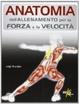 Cover of Anatomia dell'allenamento per la forza e la velocità