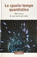 Cover of Lo spazio-tempo quantistico: alla ricerca di una teoria del tutto