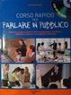 Cover of Corso rapido per parlare in pubblico. Come utilizzare la voce e i gesti, organizzare i contenuti, «rompere il ghiaccio» e ottenere attenzione. Con CD Audio