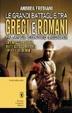 Cover of Le grandi battaglie tra Greci e Romani. Falange contro legione: da Eraclea a Pidna, tutti gli scontri tra opliti e legionari