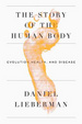 Cover of The Story of the Human Body: Evolution, Health, and Disease