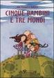 Cover of Cinque bambini e tre mondi