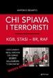 Cover of Chi spiava i terroristi. KGB, STASI - BR, RAF, OLP. I documenti negli archivi dei servizi segreti