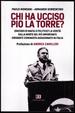 Cover of Chi ha ucciso Pio La Torre? Omicidio di mafia o di stato? la verità sulla morte del più importante dirigente comunista assassinato dal dopoguerra