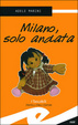 Cover of Milano, solo andata