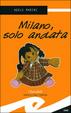 Cover of Milano, solo andata