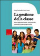 Cover of La gestione della classe. Autorappresentazione, autocontrollo, comunicazione e progettualità