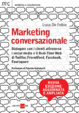 Cover of Marketing conversazionale. Dialogare con i clienti attraverso i Social Media e il Real-Time Web di Twitter, FriendFeed, Facebook, Foursquare