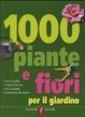 Cover of 1000 piante e fiori per il giardino