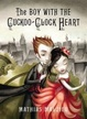 Cover of The Boy with the Cuckoo-Clock Heart