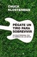 Cover of Pegate Un Tiro Para Sobrevivir
